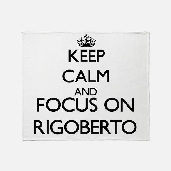 Keep Calm and Focus on Rigoberto Throw Blanket