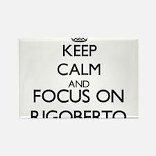 Keep Calm and Focus on Rigoberto Magnets