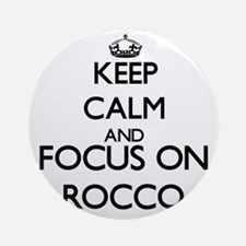 Keep Calm and Focus on Rocco Ornament (Round)