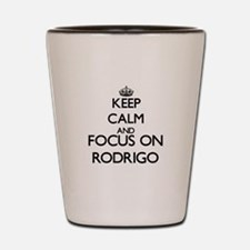 Keep Calm and Focus on Rodrigo Shot Glass