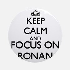 Keep Calm and Focus on Ronan Ornament (Round)