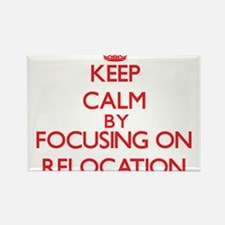 Keep Calm by focusing on Relocation Magnets
