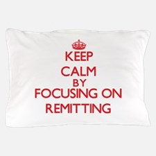 Keep Calm by focusing on Remitting Pillow Case