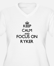 Keep Calm and Focus on Ryker Plus Size T-Shirt