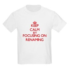 Keep Calm by focusing on Renaming T-Shirt