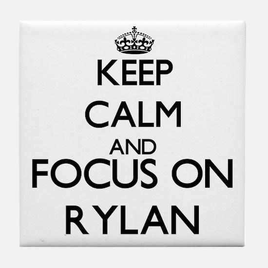 Keep Calm and Focus on Rylan Tile Coaster