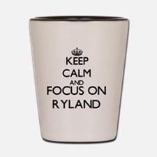 Keep Calm and Focus on Ryland Shot Glass