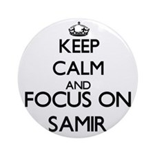 Keep Calm and Focus on Samir Ornament (Round)