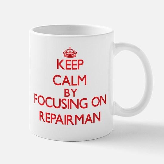 Keep Calm by focusing on Repairman Mugs