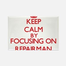 Keep Calm by focusing on Repairman Magnets