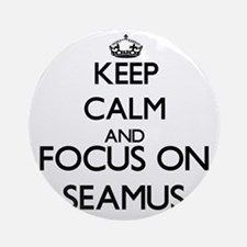Keep Calm and Focus on Seamus Ornament (Round)
