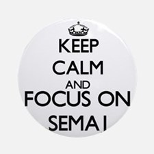 Keep Calm and Focus on Semaj Ornament (Round)