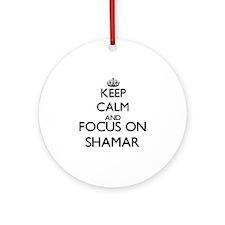Keep Calm and Focus on Shamar Ornament (Round)