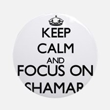 Keep Calm and Focus on Shamar Ornament (Round)
