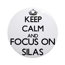Keep Calm and Focus on Silas Ornament (Round)