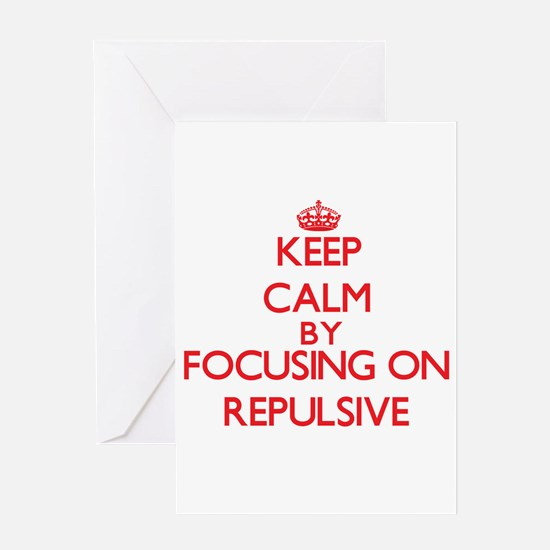 Keep Calm by focusing on Repulsive Greeting Cards
