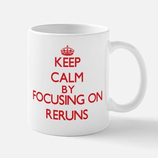 Keep Calm by focusing on Reruns Mugs