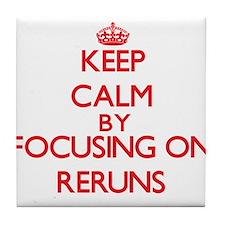 Keep Calm by focusing on Reruns Tile Coaster