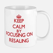 Keep Calm by focusing on Resaling Mugs