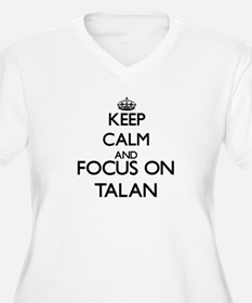 Keep Calm and Focus on Talan Plus Size T-Shirt