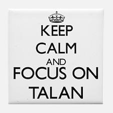 Keep Calm and Focus on Talan Tile Coaster
