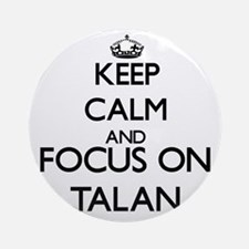 Keep Calm and Focus on Talan Ornament (Round)