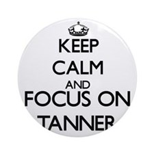 Keep Calm and Focus on Tanner Ornament (Round)