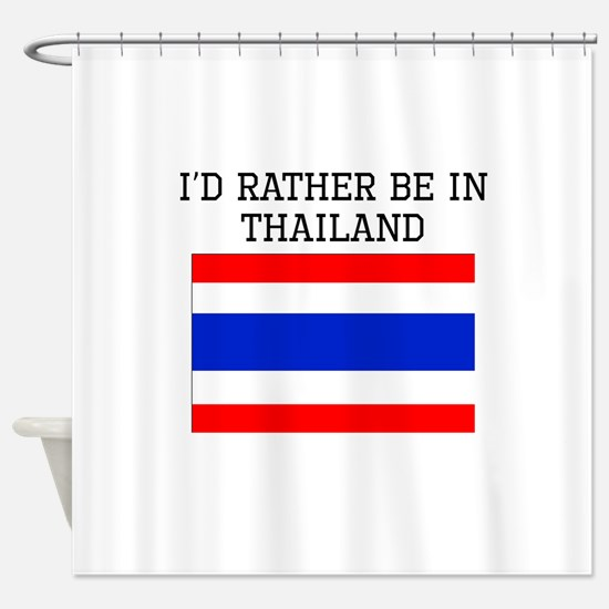 Id Rather Be In Thailand Shower Curtain