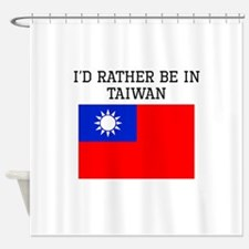 Id Rather Be In Taiwan Shower Curtain