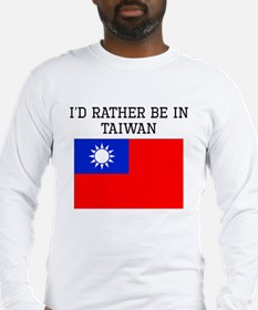 Id Rather Be In Taiwan Long Sleeve T-Shirt