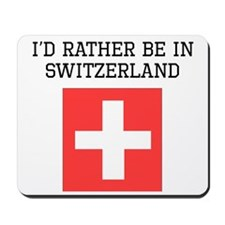Id Rather Be In Switzerland Mousepad
