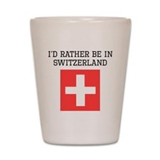 Id Rather Be In Switzerland Shot Glass