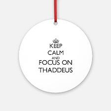 Keep Calm and Focus on Thaddeus Ornament (Round)