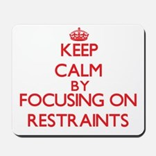 Keep Calm by focusing on Restraints Mousepad