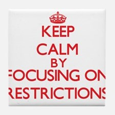 Keep Calm by focusing on Restrictions Tile Coaster