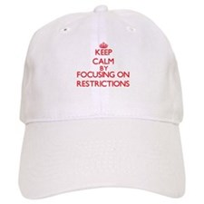 Keep Calm by focusing on Restrictions Baseball Cap