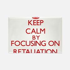 Keep Calm by focusing on Retaliation Magnets