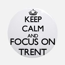 Keep Calm and Focus on Trent Ornament (Round)