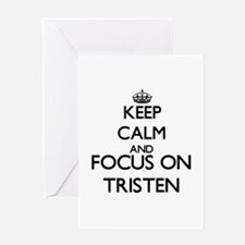 Keep Calm and Focus on Tristen Greeting Cards