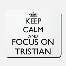 Keep Calm and Focus on Tristian Mousepad