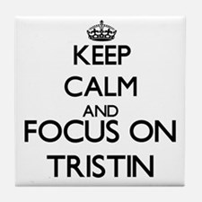 Keep Calm and Focus on Tristin Tile Coaster