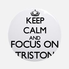 Keep Calm and Focus on Triston Ornament (Round)