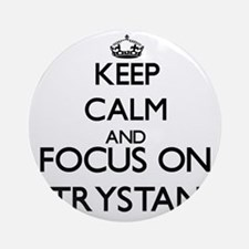 Keep Calm and Focus on Trystan Ornament (Round)