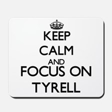 Keep Calm and Focus on Tyrell Mousepad