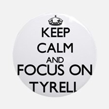 Keep Calm and Focus on Tyrell Ornament (Round)