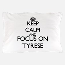 Keep Calm and Focus on Tyrese Pillow Case