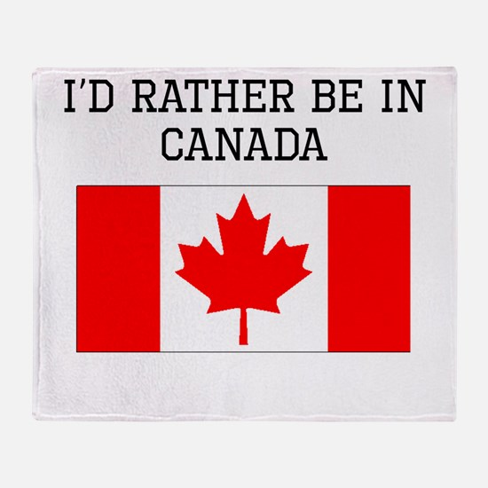 Id Rather Be In Canada Throw Blanket