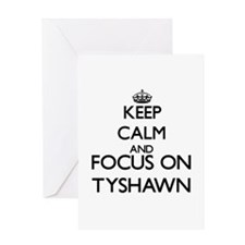 Keep Calm and Focus on Tyshawn Greeting Cards