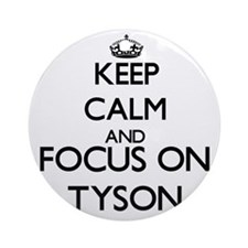 Keep Calm and Focus on Tyson Ornament (Round)