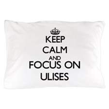 Keep Calm and Focus on Ulises Pillow Case